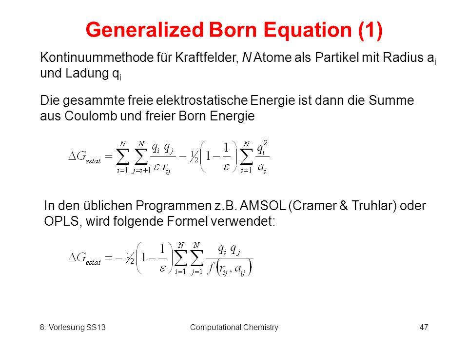 8. Vorlesung SS13Computational Chemistry47 Generalized Born Equation (1) Kontinuummethode für Kraftfelder, N Atome als Partikel mit Radius a i und Lad