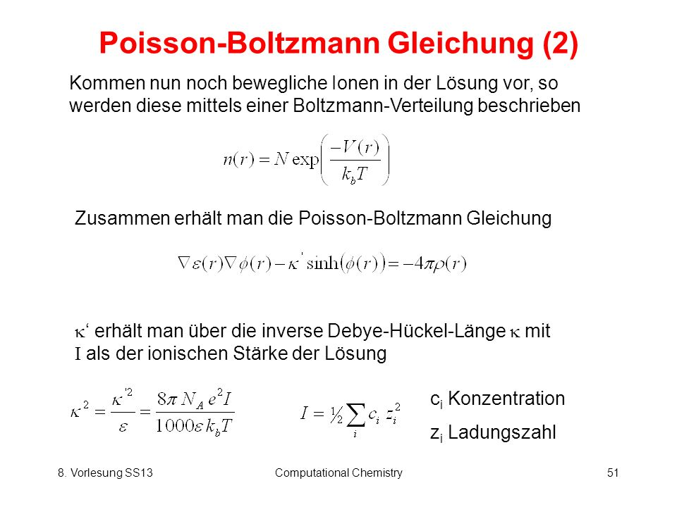 8. Vorlesung SS13Computational Chemistry51 Poisson-Boltzmann Gleichung (2) Kommen nun noch bewegliche Ionen in der Lösung vor, so werden diese mittels