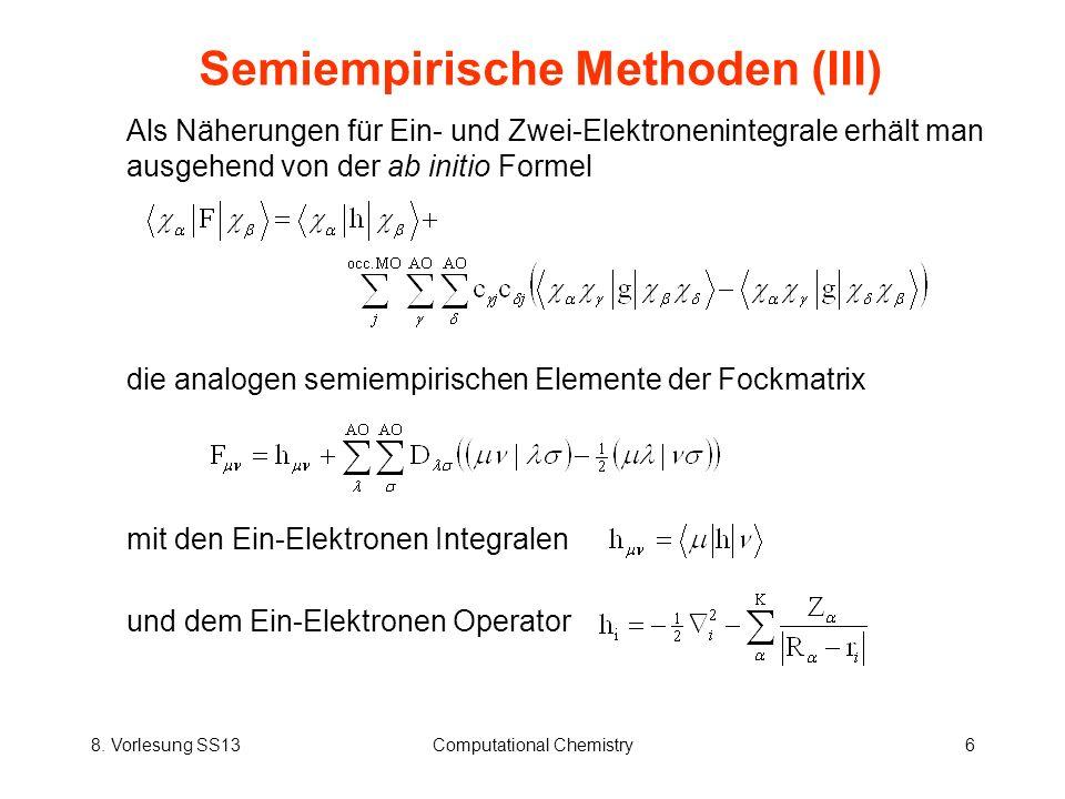 8. Vorlesung SS13Computational Chemistry6 Als Näherungen für Ein- und Zwei-Elektronenintegrale erhält man ausgehend von der ab initio Formel die analo