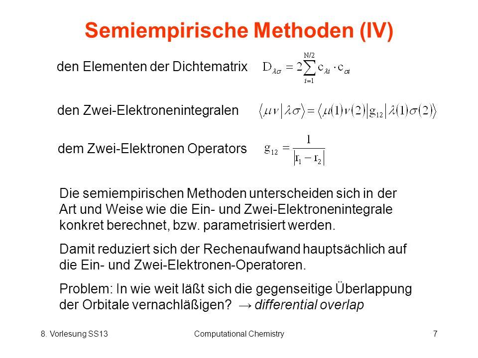 8. Vorlesung SS13Computational Chemistry7 Semiempirische Methoden (IV) den Elementen der Dichtematrix Die semiempirischen Methoden unterscheiden sich