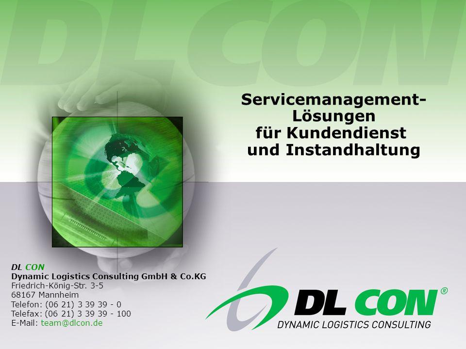 Servicemanagement- Lösungen für Kundendienst undInstandhaltung DL CON Dynamic Logistics Consulting GmbH & Co.KG Friedrich-König-Str. 3-5 68167 Mannhei