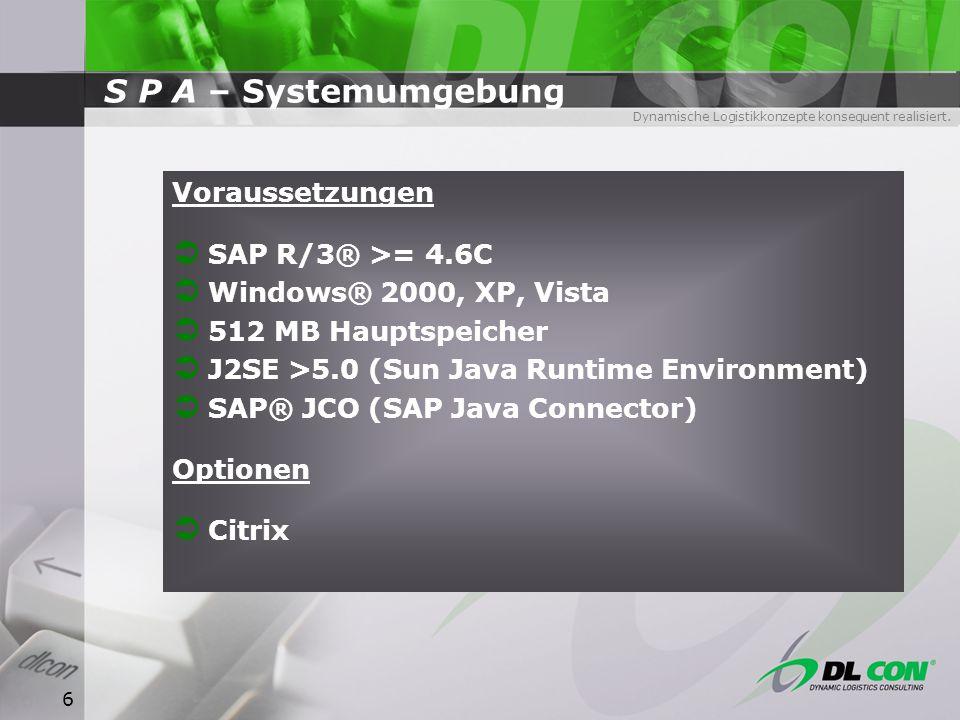 Dynamische Logistikkonzepte konsequent realisiert. 6 S P A – Systemumgebung Voraussetzungen SAP R/3® >= 4.6C Windows® 2000, XP, Vista 512 MB Hauptspei