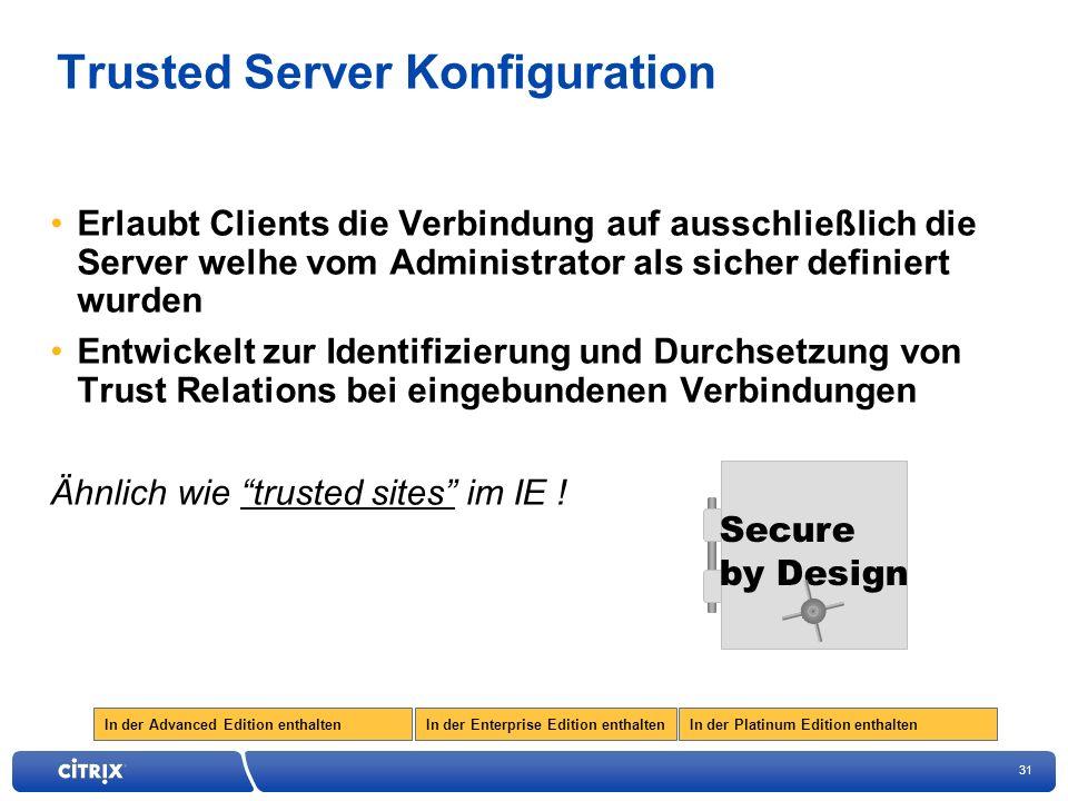 31 In der Enterprise Edition enthaltenIn der Advanced Edition enthaltenIn der Platinum Edition enthalten Trusted Server Konfiguration Erlaubt Clients die Verbindung auf ausschließlich die Server welhe vom Administrator als sicher definiert wurden Entwickelt zur Identifizierung und Durchsetzung von Trust Relations bei eingebundenen Verbindungen Ähnlich wie trusted sites im IE .