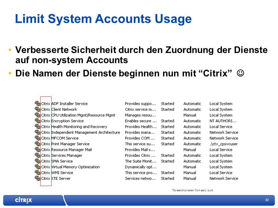 32 Limit System Accounts Usage Verbesserte Sicherheit durch den Zuordnung der Dienste auf non-system Accounts Die Namen der Dienste beginnen nun mit Citrix *Screenshot taken from early build