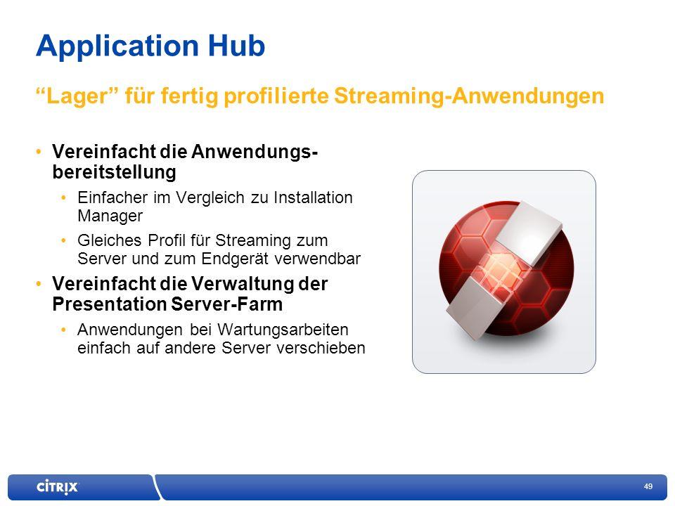 49 Application Hub Vereinfacht die Anwendungs- bereitstellung Einfacher im Vergleich zu Installation Manager Gleiches Profil für Streaming zum Server und zum Endgerät verwendbar Vereinfacht die Verwaltung der Presentation Server-Farm Anwendungen bei Wartungsarbeiten einfach auf andere Server verschieben Lager für fertig profilierte Streaming-Anwendungen