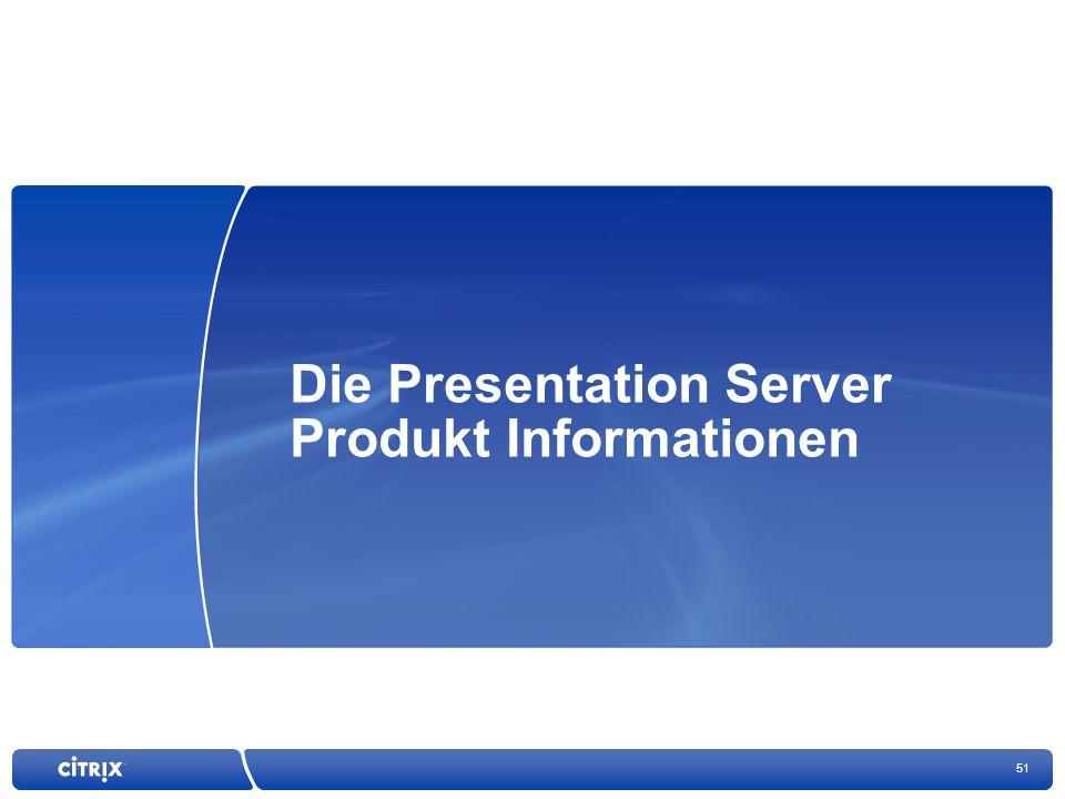 51 Die Presentation Server Produkt Informationen