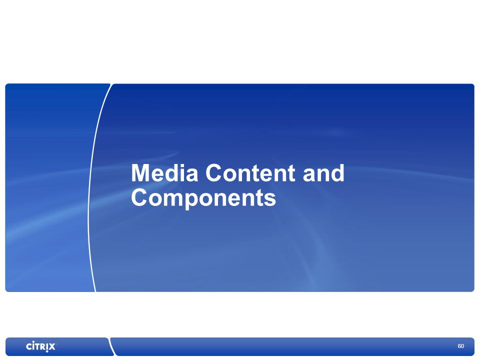 60 Media Content and Components