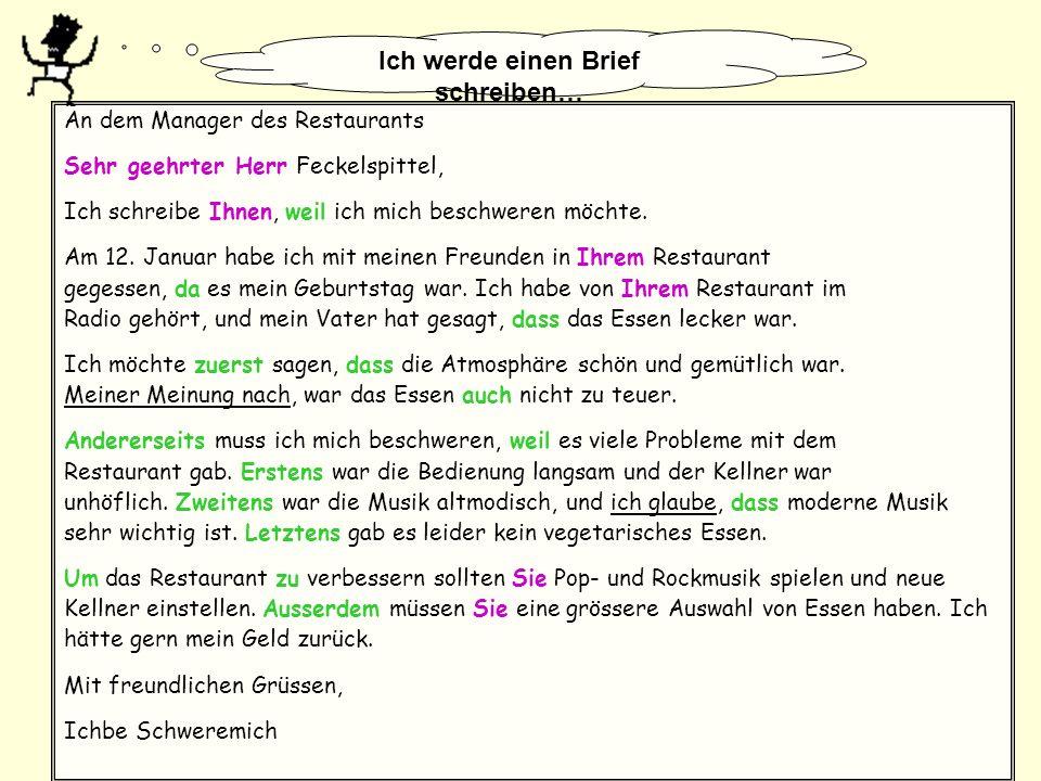 An dem Manager des Restaurants Sehr geehrter Herr Feckelspittel, Ich schreibe Ihnen, weil ich mich beschweren möchte. Am 12. Januar habe ich mit meine