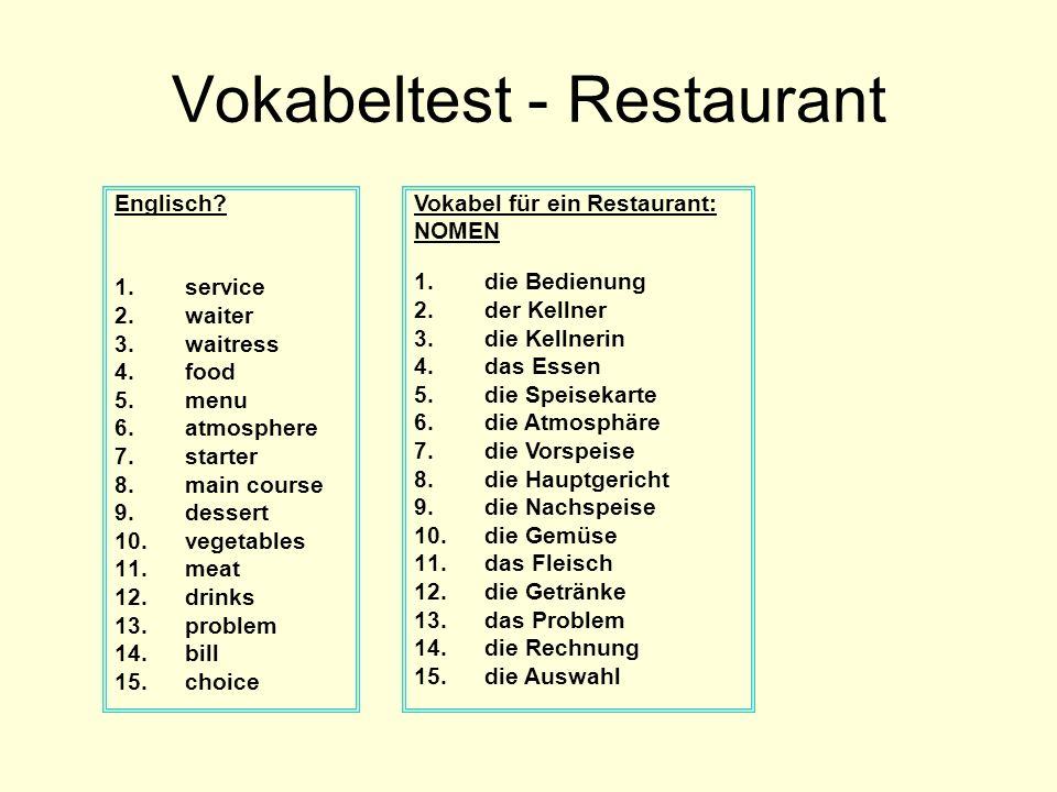 Vokabeltest - Restaurant Englisch? 1.service 2.waiter 3.waitress 4.food 5.menu 6.atmosphere 7.starter 8.main course 9.dessert 10.vegetables 11.meat 12