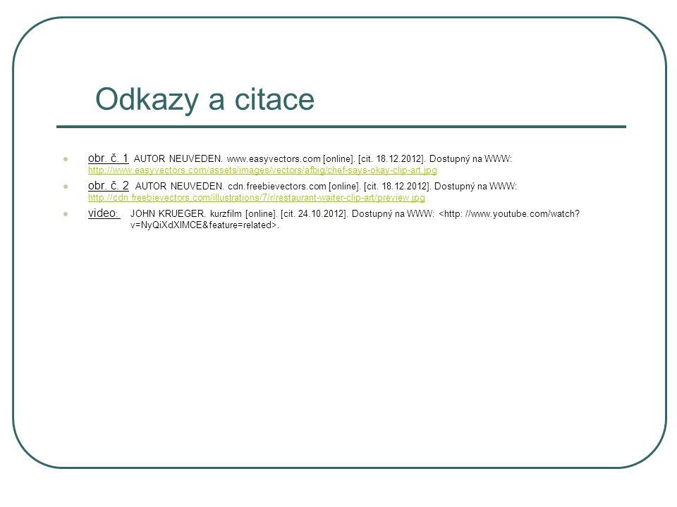 Odkazy a citace obr. č. 1 AUTOR NEUVEDEN. www.easyvectors.com [online]. [cit. 18.12.2012]. Dostupný na WWW: http://www.easyvectors.com/assets/images/v