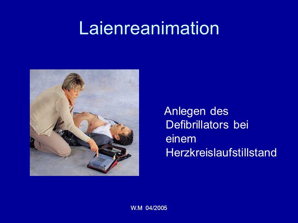W.M 04/2005 Laienreanimation Anlegen des Defibrillators bei einem Herzkreislaufstillstand