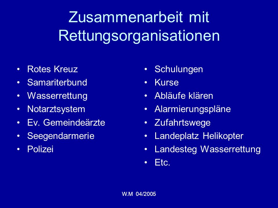 W.M 04/2005 Zusammenarbeit mit Rettungsorganisationen Rotes Kreuz Samariterbund Wasserrettung Notarztsystem Ev.