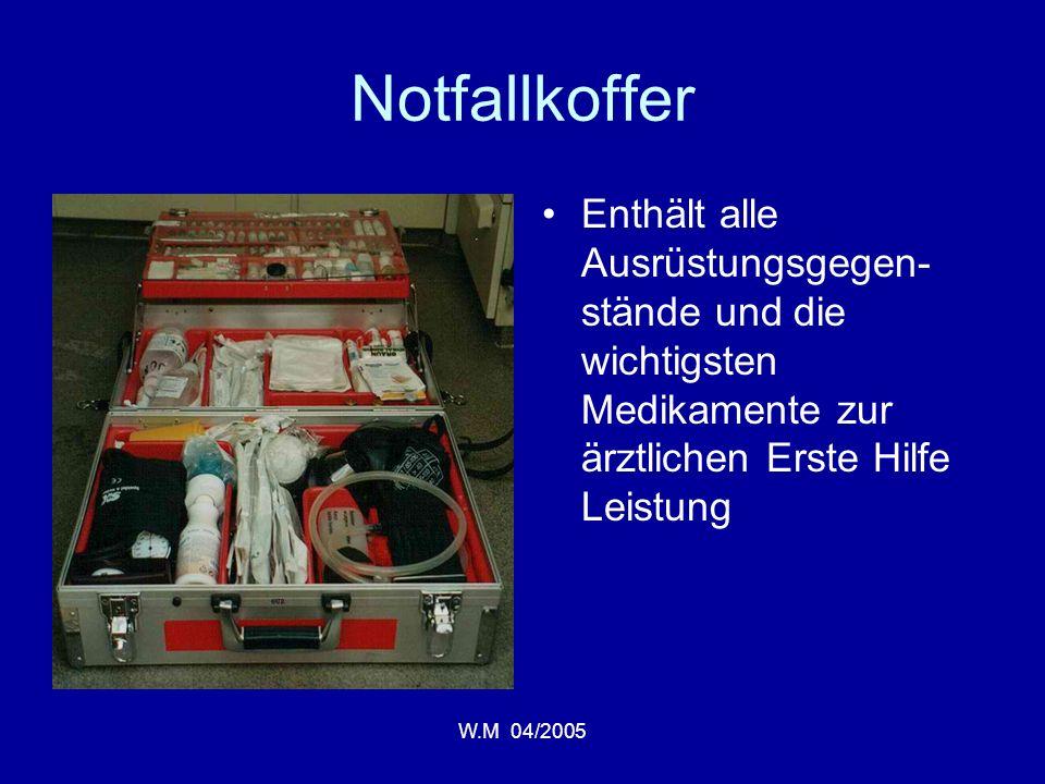 W.M 04/2005 Notfallkoffer Enthält alle Ausrüstungsgegen- stände und die wichtigsten Medikamente zur ärztlichen Erste Hilfe Leistung