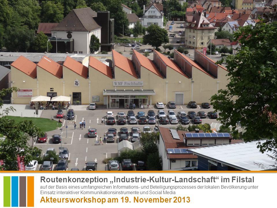 Route der Industriekultur im Filstal | Akteursworkshop am 19. November 2013 agl1 Routenkonzeption Industrie-Kultur-Landschaft im Filstal auf der Basis