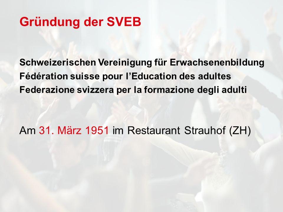 Gründung der SVEB Schweizerischen Vereinigung für Erwachsenenbildung Fédération suisse pour lEducation des adultes Federazione svizzera per la formazione degli adulti Am 31.
