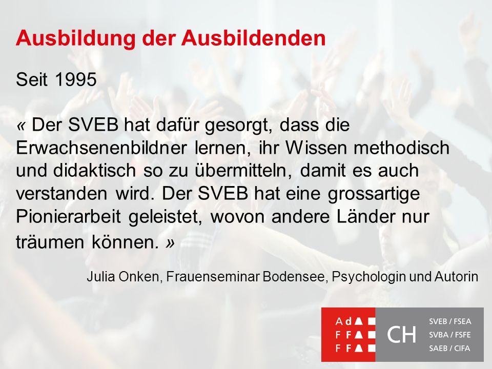 Ausbildung der Ausbildenden Seit 1995 « Der SVEB hat dafür gesorgt, dass die Erwachsenenbildner lernen, ihr Wissen methodisch und didaktisch so zu übermitteln, damit es auch verstanden wird.
