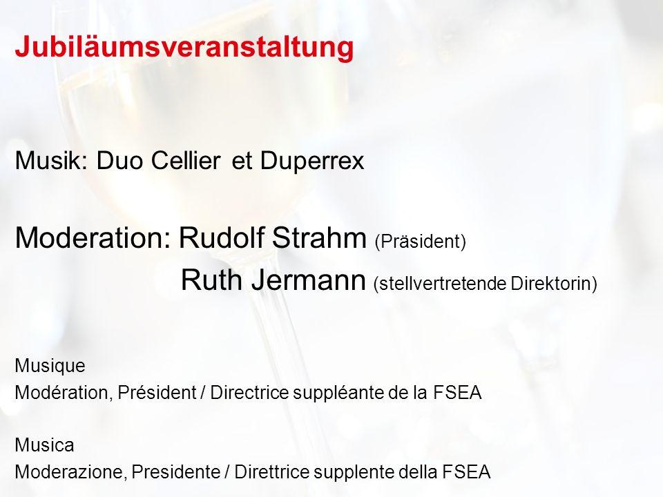 Jubiläumsveranstaltung Musik: Duo Cellier et Duperrex Moderation: Rudolf Strahm (Präsident) Ruth Jermann (stellvertretende Direktorin) Musique Modération, Président / Directrice suppléante de la FSEA Musica Moderazione, Presidente / Direttrice supplente della FSEA