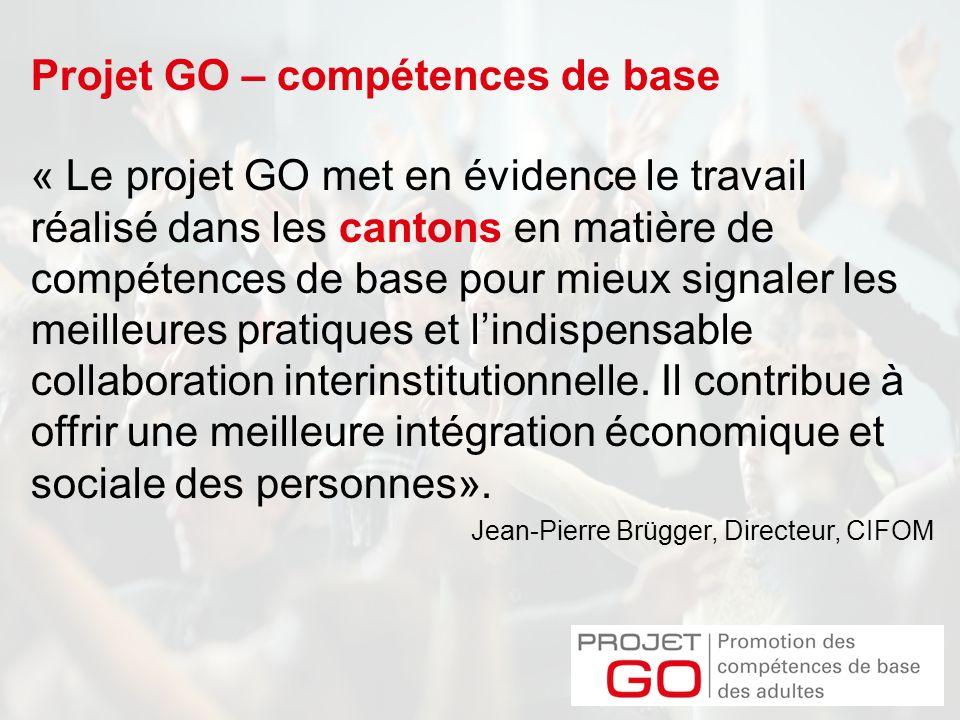 Projet GO – compétences de base « Le projet GO met en évidence le travail réalisé dans les cantons en matière de compétences de base pour mieux signaler les meilleures pratiques et lindispensable collaboration interinstitutionnelle.