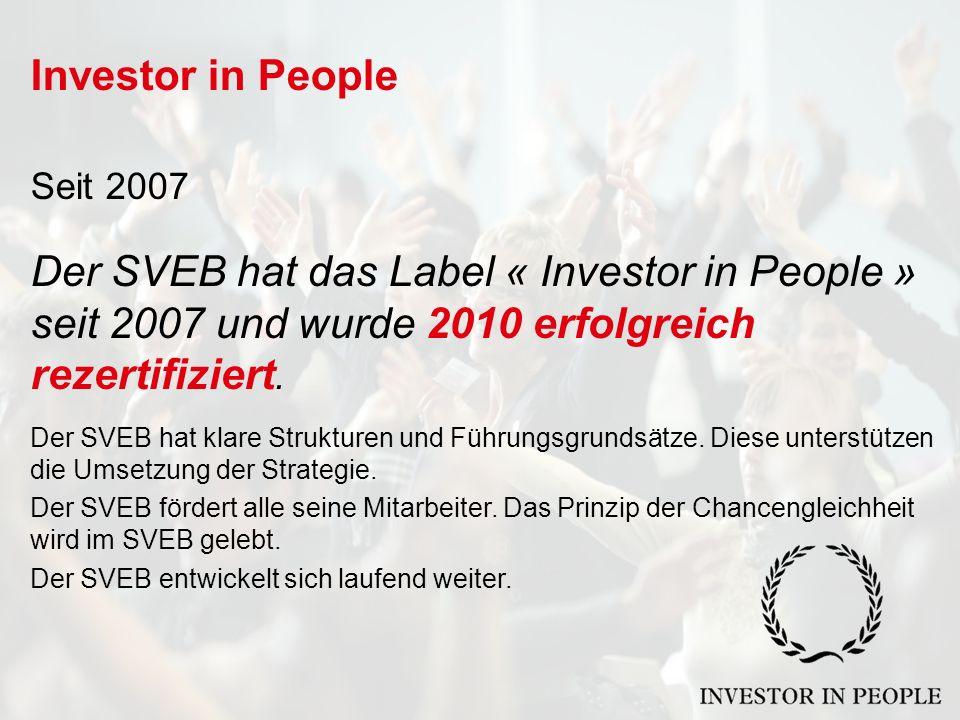 Investor in People Seit 2007 Der SVEB hat das Label « Investor in People » seit 2007 und wurde 2010 erfolgreich rezertifiziert.