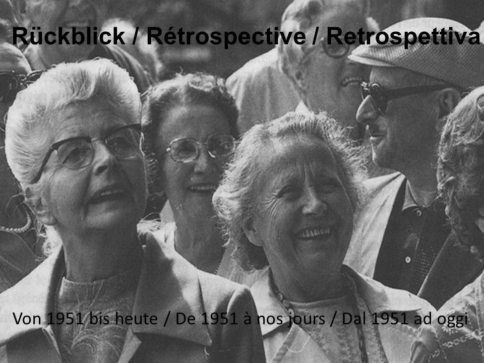 Rückblick / Rétrospective / Retrospettiva Von 1951 bis heute / De 1951 à nos jours / Dal 1951 ad oggi
