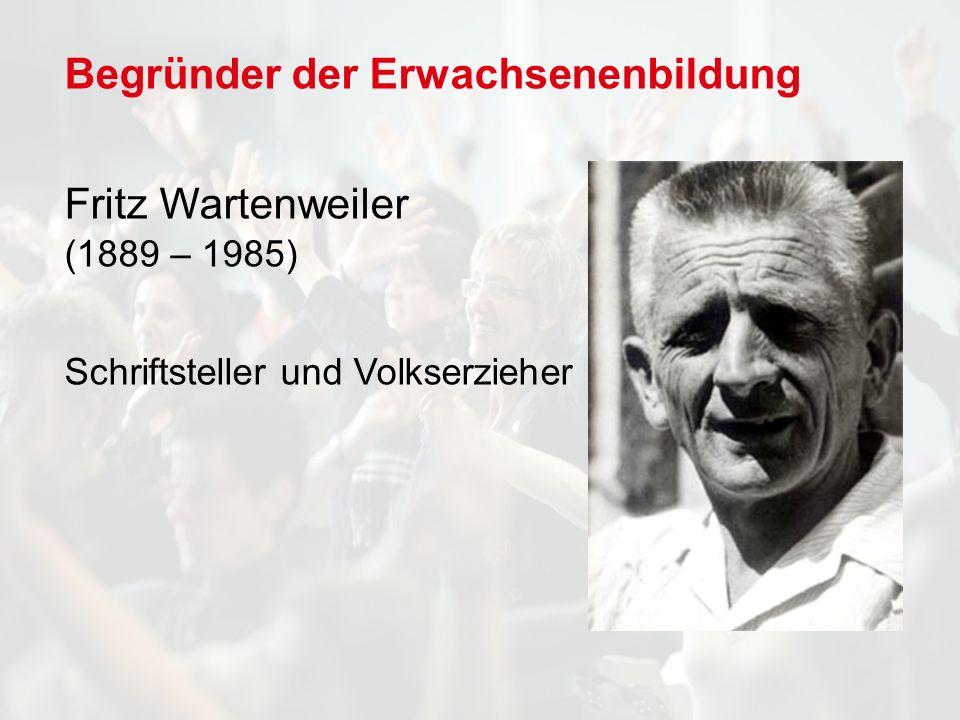 Begründer der Erwachsenenbildung Fritz Wartenweiler (1889 – 1985) Schriftsteller und Volkserzieher