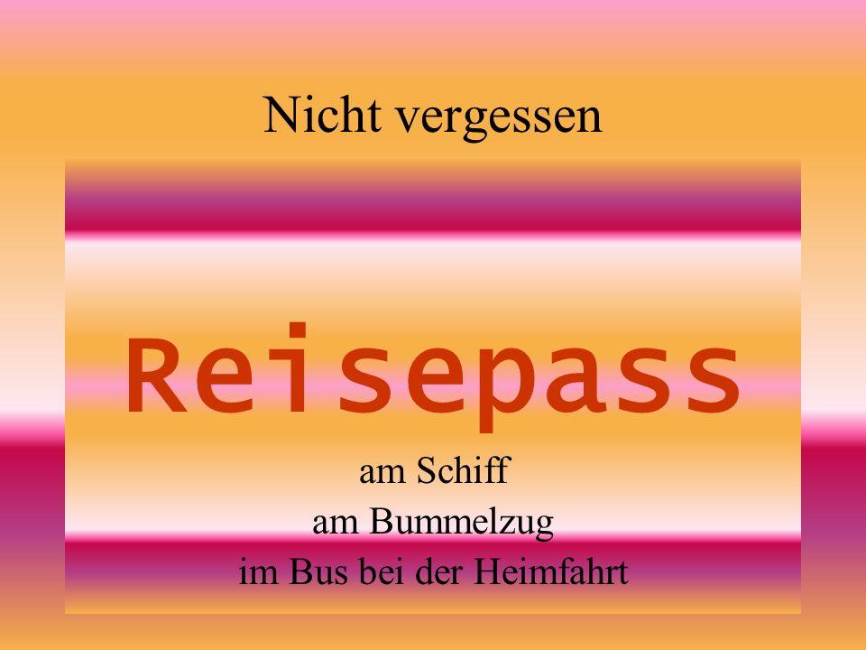 Nicht vergessen Reisepass am Schiff am Bummelzug im Bus bei der Heimfahrt