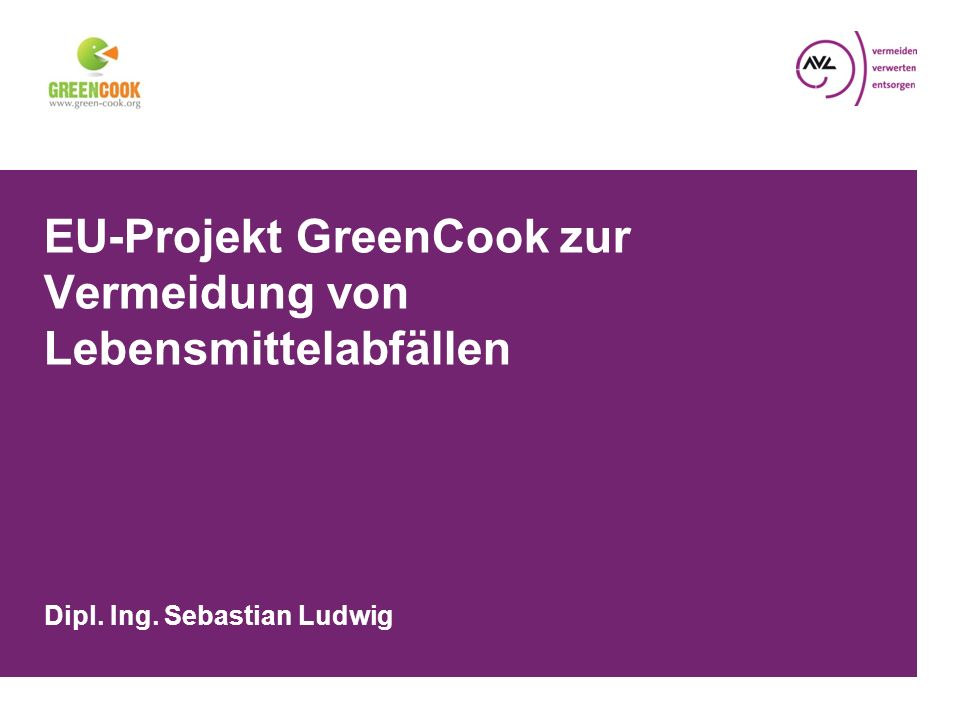 ) S _ 22 EU-Projekt GreenCook Entsorgung und Kommunikation Untersuchungen der AVL )Der achtsame Umgang mit Lebensmitteln 1.Ordnung in den Vorräten 2.Einkauf planen 3.Haltbarkeit prüfen 4.kreative Resteverwertung