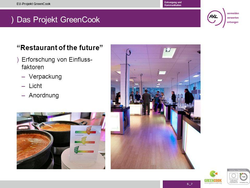 ) S _ 7 EU-Projekt GreenCook Entsorgung und Kommunikation Das Projekt GreenCook Restaurant of the future )Erforschung von Einfluss- faktoren –Verpacku