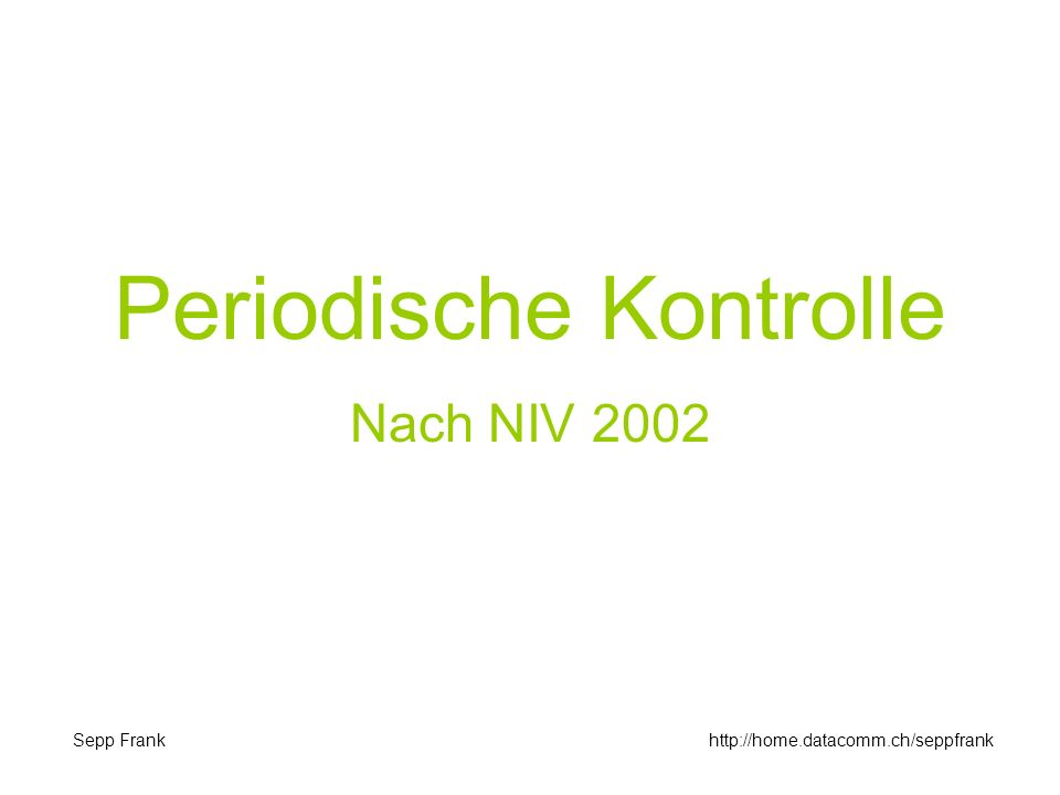 Periodische Kontrolle Nach NIV 2002 Sepp Frankhttp://home.datacomm.ch/seppfrank