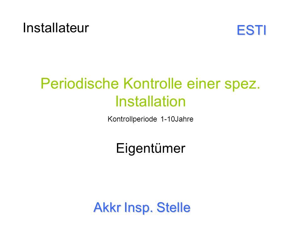 Installateur Eigentümer Periodische Kontrolle einer spez. Installation Kontrollperiode 1-10Jahre Akkr Insp. Stelle ESTI