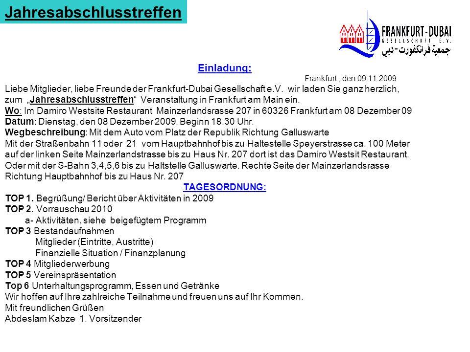 Einladung: Frankfurt, den 09.11.2009 Liebe Mitglieder, liebe Freunde der Frankfurt-Dubai Gesellschaft e.V. wir laden Sie ganz herzlich, zum Jahresabsc