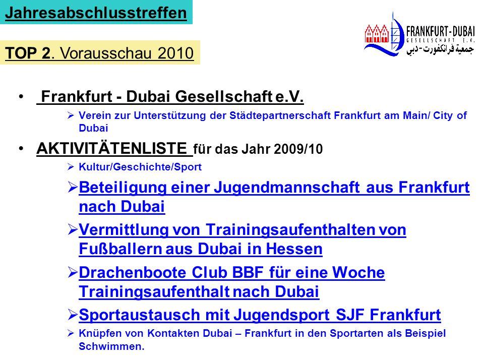 Frankfurt - Dubai Gesellschaft e.V. Verein zur Unterstützung der Städtepartnerschaft Frankfurt am Main/ City of Dubai AKTIVITÄTENLISTE für das Jahr 20