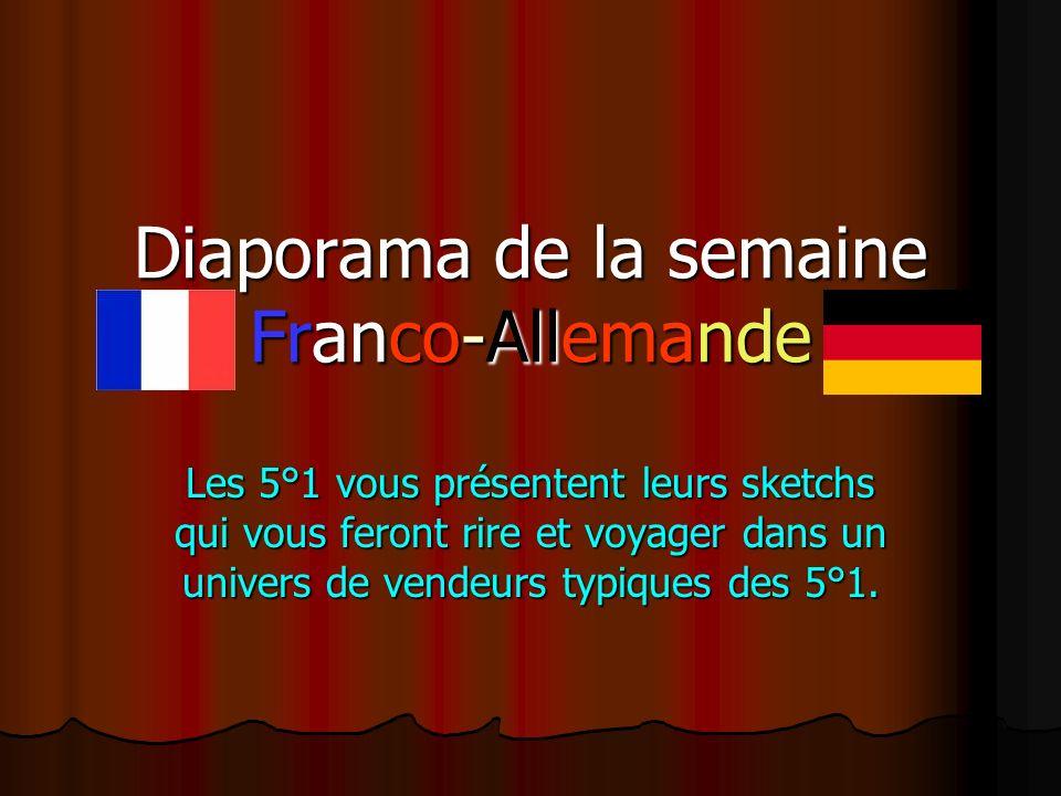 Diaporama de la semaine Franco-Allemande Les 5°1 vous présentent leurs sketchs qui vous feront rire et voyager dans un univers de vendeurs typiques des 5°1.