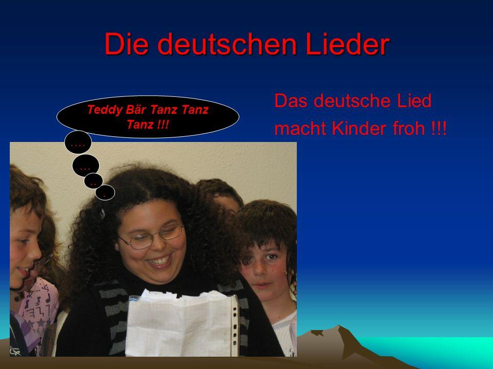 Die deutschen Lieder Das deutsche Lied macht Kinder froh !!! Teddy Bär Tanz Tanz Tanz !!! …. …...