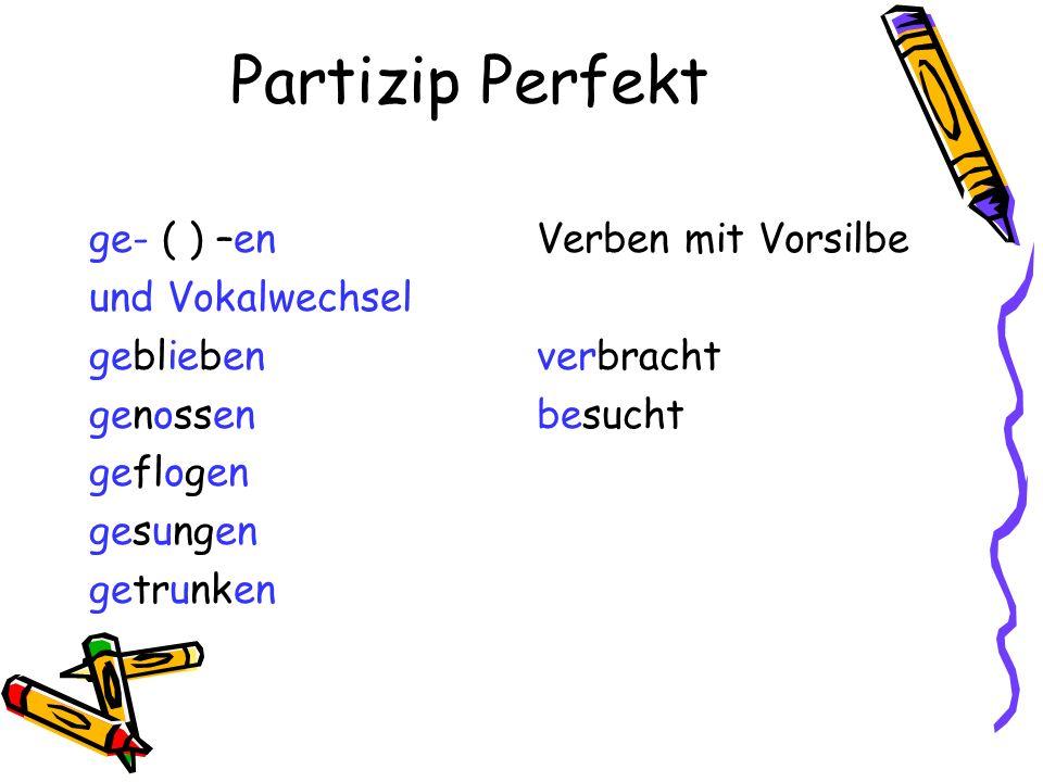 Partizip Perfekt ge- ( ) –en und Vokalwechsel geblieben genossen geflogen gesungen getrunken Verben mit Vorsilbe verbracht besucht