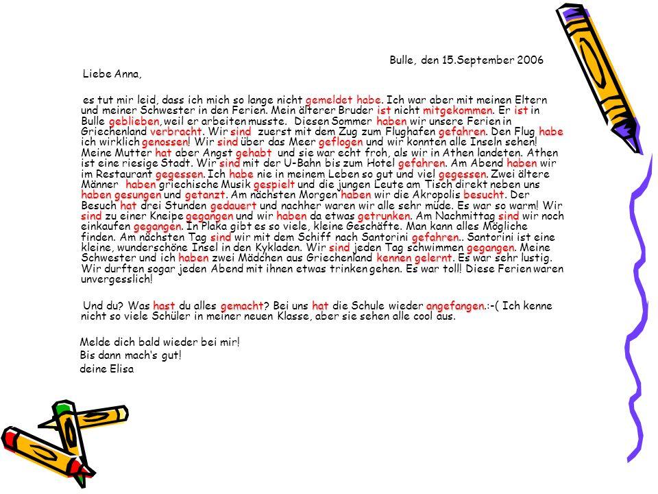 Bulle, den 15.September 2006 Liebe Anna, istmitgekommenist gebliebenhaben verbrachtsindgefahrenhabe genossensind geflogen hatgehabt sind gefahrenhaben