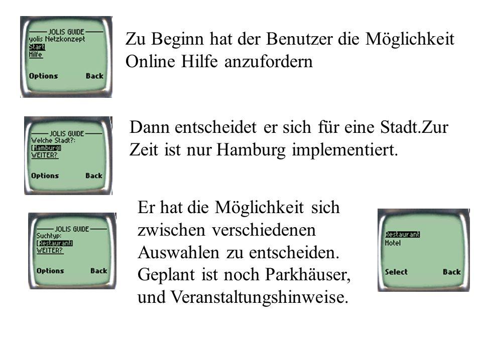 Zu Beginn hat der Benutzer die Möglichkeit Online Hilfe anzufordern Dann entscheidet er sich für eine Stadt.Zur Zeit ist nur Hamburg implementiert. Er