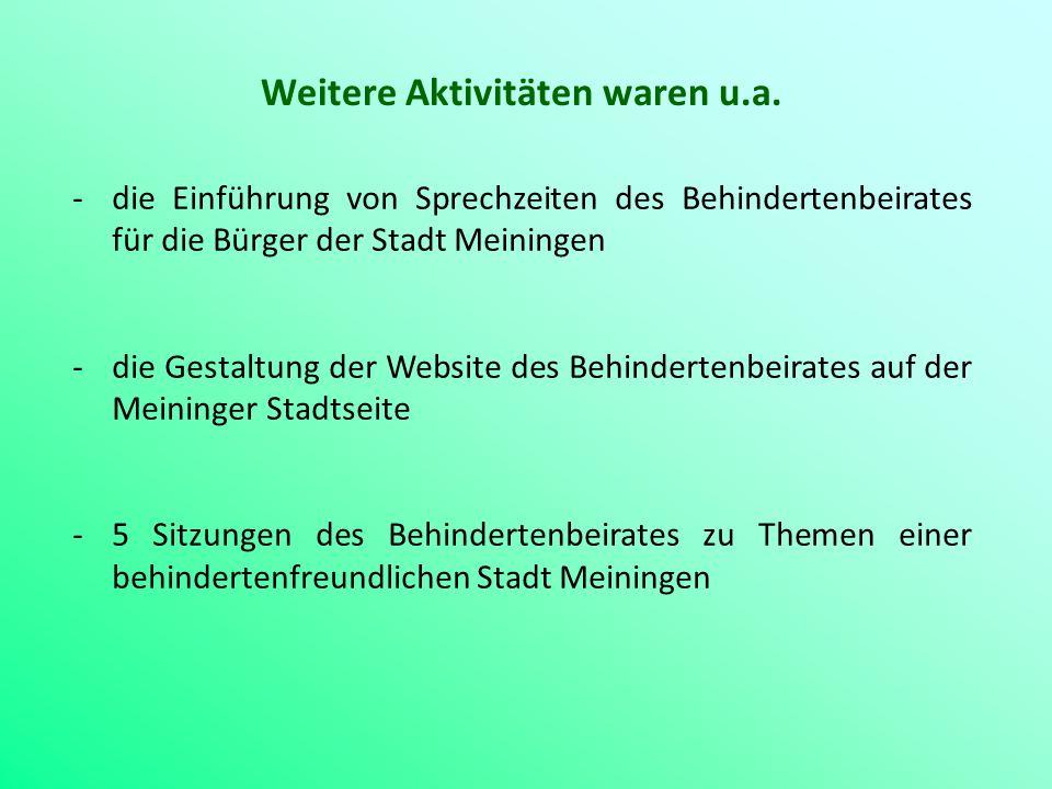 Weitere Aktivitäten waren u.a. -die Einführung von Sprechzeiten des Behindertenbeirates für die Bürger der Stadt Meiningen -die Gestaltung der Website