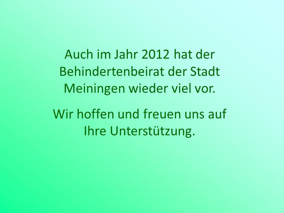Auch im Jahr 2012 hat der Behindertenbeirat der Stadt Meiningen wieder viel vor. Wir hoffen und freuen uns auf Ihre Unterstützung.