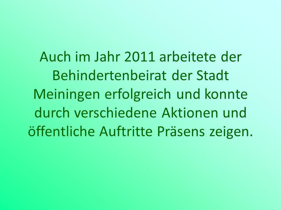 Auch im Jahr 2011 arbeitete der Behindertenbeirat der Stadt Meiningen erfolgreich und konnte durch verschiedene Aktionen und öffentliche Auftritte Prä