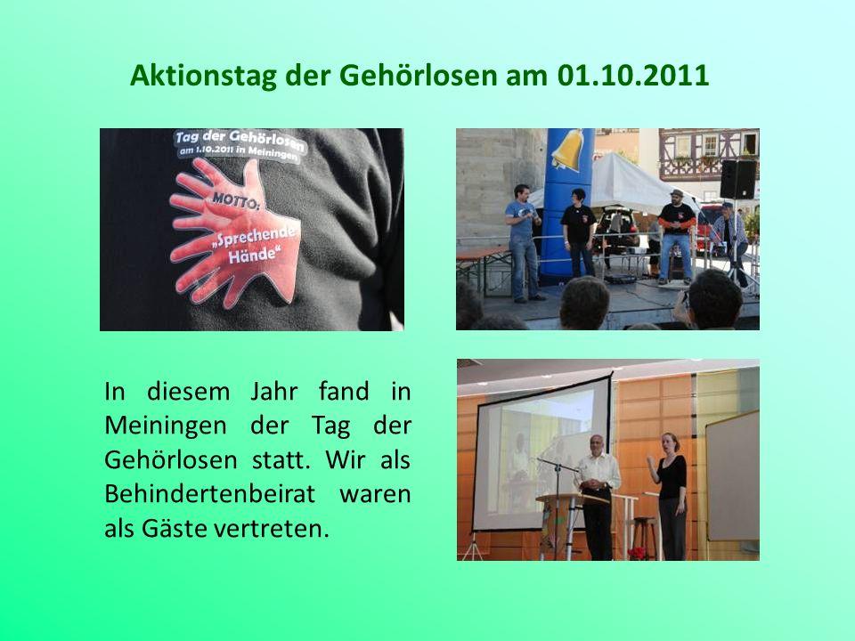 Aktionstag der Gehörlosen am 01.10.2011 In diesem Jahr fand in Meiningen der Tag der Gehörlosen statt. Wir als Behindertenbeirat waren als Gäste vertr