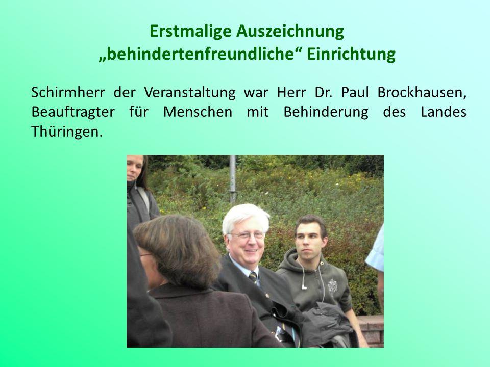 Erstmalige Auszeichnung behindertenfreundliche Einrichtung Schirmherr der Veranstaltung war Herr Dr. Paul Brockhausen, Beauftragter für Menschen mit B