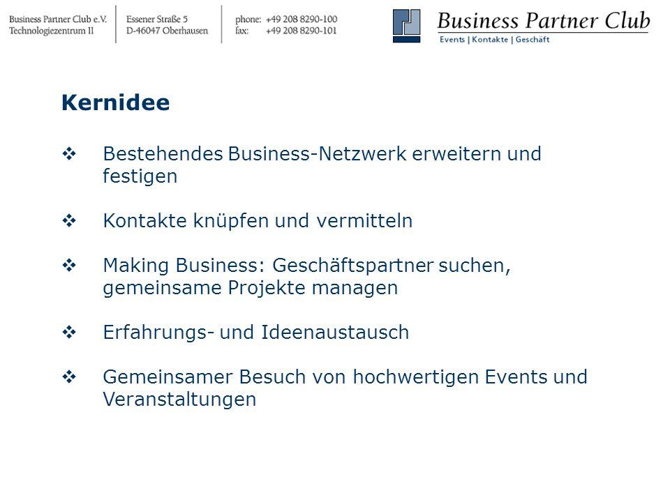 Kernidee Bestehendes Business-Netzwerk erweitern und festigen Kontakte knüpfen und vermitteln Making Business: Geschäftspartner suchen, gemeinsame Projekte managen Erfahrungs- und Ideenaustausch Gemeinsamer Besuch von hochwertigen Events und Veranstaltungen