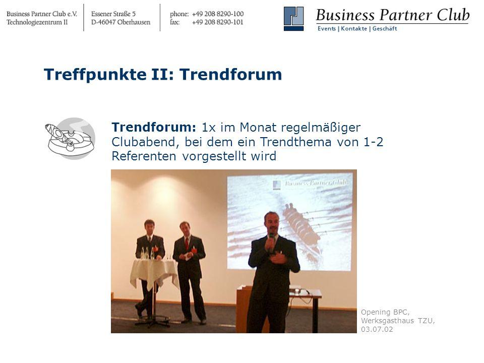 Trendforum: 1x im Monat regelmäßiger Clubabend, bei dem ein Trendthema von 1-2 Referenten vorgestellt wird Treffpunkte II: Trendforum Opening BPC, Werksgasthaus TZU, 03.07.02