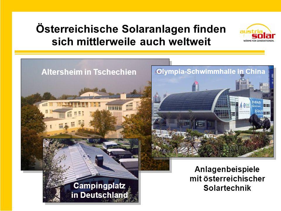 Österreichische Solaranlagen finden sich mittlerweile auch weltweit Campingplatz in Deutschland Anlagenbeispiele mit österreichischer Solartechnik Altersheim in Tschechien Olympia-Schwimmhalle in China