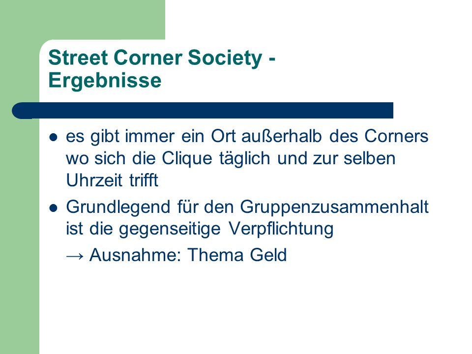 Street Corner Society - Ergebnisse es gibt immer ein Ort außerhalb des Corners wo sich die Clique täglich und zur selben Uhrzeit trifft Grundlegend fü