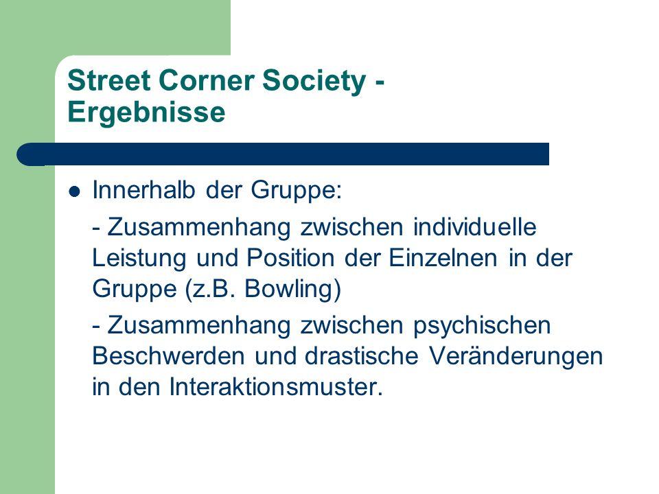 Street Corner Society - Ergebnisse Innerhalb der Gruppe: - Zusammenhang zwischen individuelle Leistung und Position der Einzelnen in der Gruppe (z.B.