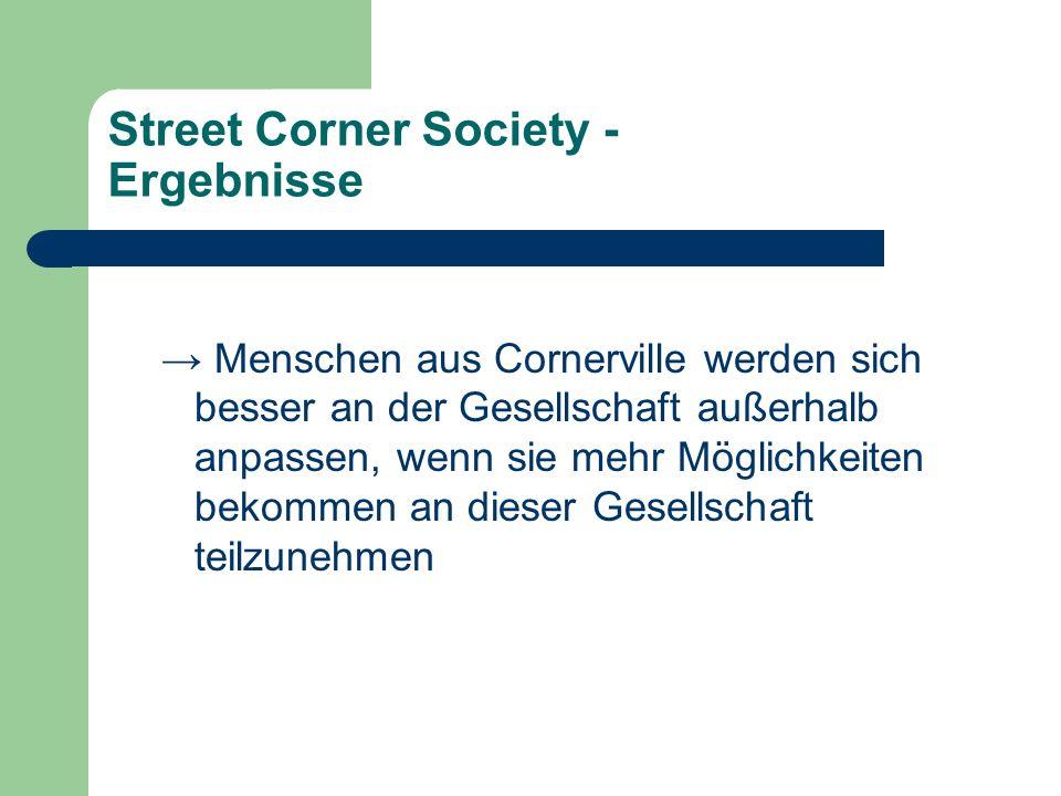 Street Corner Society - Ergebnisse Menschen aus Cornerville werden sich besser an der Gesellschaft außerhalb anpassen, wenn sie mehr Möglichkeiten bek