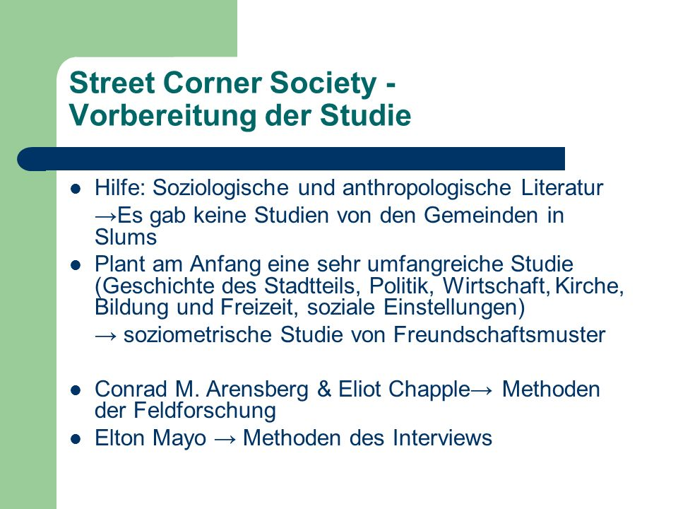 Street Corner Society - Vorbereitung der Studie Hilfe: Soziologische und anthropologische Literatur Es gab keine Studien von den Gemeinden in Slums Pl