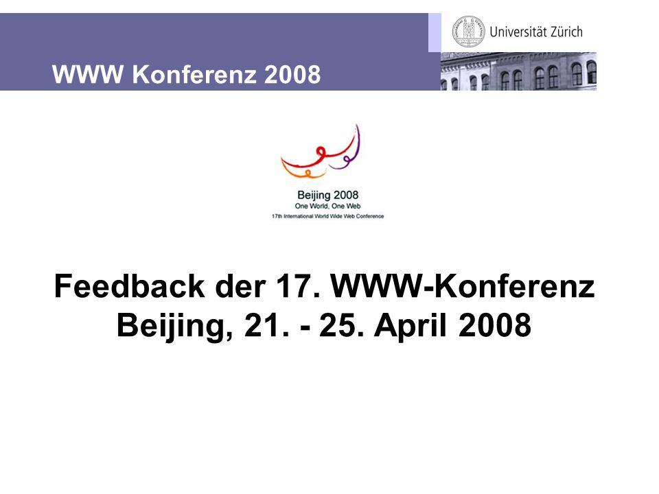 WWW Konferenz 2008 Feedback der 17. WWW-Konferenz Beijing, 21. - 25. April 2008